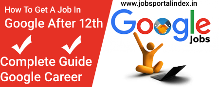 how to get a job in google after 12th